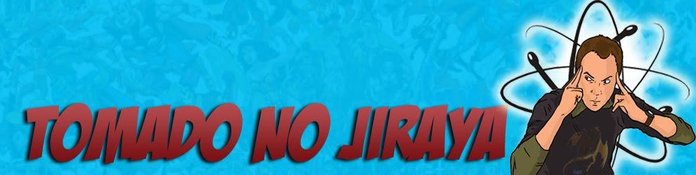 Tomado no Jiraya