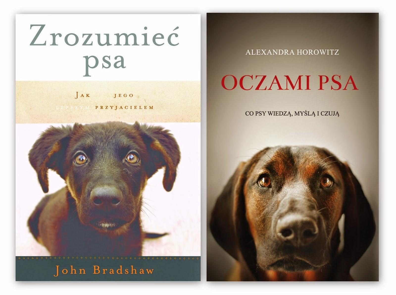 John Bradshaw. Zrozumieć psa. Alexandra Horowitz. Oczami psa.