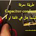 طريقة معرفة Capacitor-condonsateur المتسعة هل هي تالفة او لا