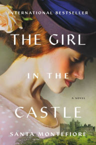 The Girl in the Castle: A Novel by Santa Montefiore