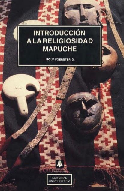 Introducción a la Religiosidad Mapuche de Rolf Foerster G.