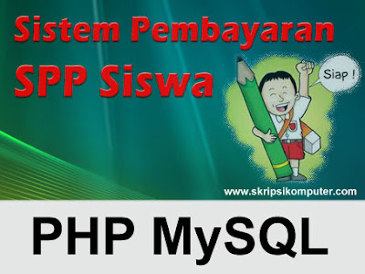 SKRIPSI / TUGAS AKHIR: Pengolahan Data Pembayaran Sumbangan Pembinaan Pendidikan (SPP) Menggunakan PHP MySQL