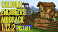 HOW TO INSTALL<br>Colonial Engineers Modpack [<b>1.12.2</b>]<br>▽