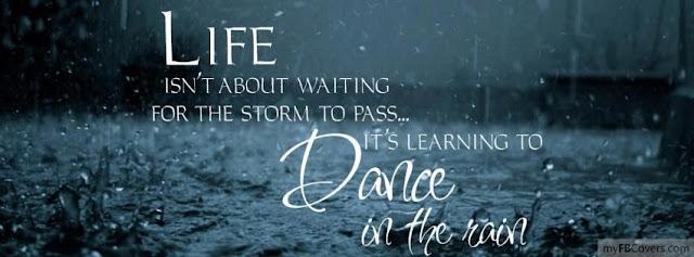 """""""Sống là không phải là làm sao để chịu đựng hay chờ đợi cho cơn bão đi qua, mà hãy học cách để nhảy múa dưới mưa""""."""