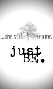 ...just BE.