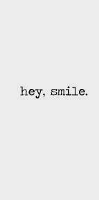 Hey, smile.