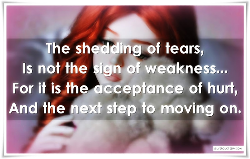 The Shedding Of Tears Is Not The Sign Of Weakness, Picture Quotes, Love Quotes, Sad Quotes, Sweet Quotes, Birthday Quotes, Friendship Quotes, Inspirational Quotes, Tagalog Quotes