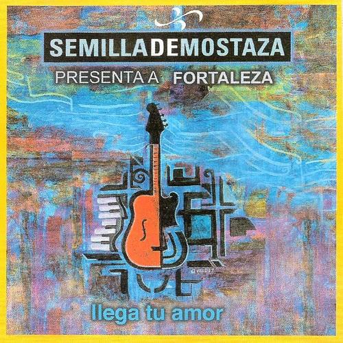 Semilla De Mostaza-Presenta a Fortaleza-Llega Tu Amor-