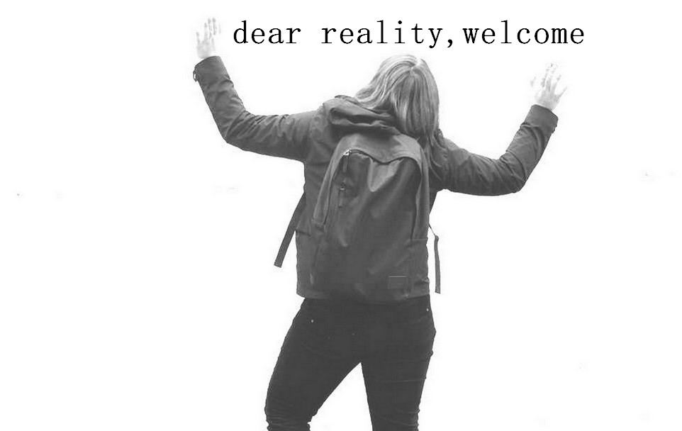 Dear reality, welcome