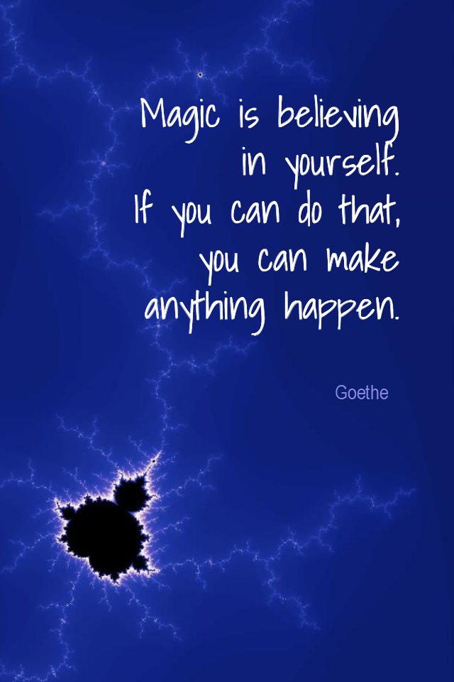visual quote - image quotation for CONFIDENCE - Magic is believing in yourself, if you can do that, you can make anything happen. - Goethe