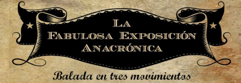 La Fabulosa Exposición Anacrónica (Balada en tres movimientos)