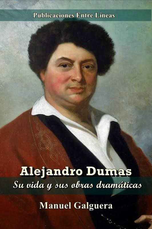 Alejandro Dumas. Su vida y sus obras dramáticas