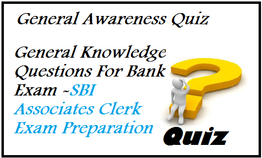 General knowledge multiple choice questions, gk for sbi associates general awareness for sbi associates clerk, sbi associates bank clerk general awareness questions, general awareness 2014, gk mcqs, general knowledge mcqs, general awareness for bank exam, gk quiz