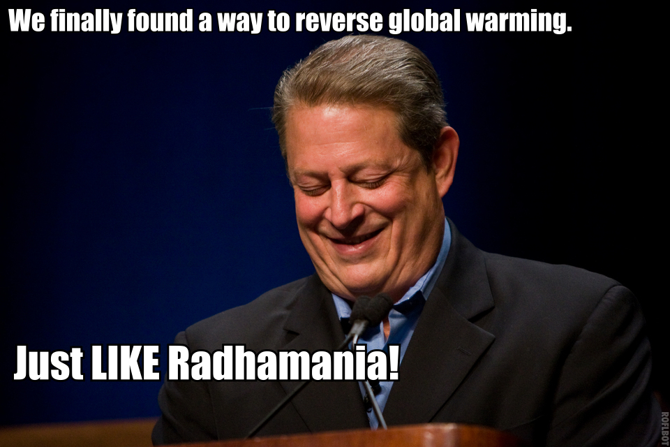 Al Gore has found a way to reverse global warming. Just LIKE Radhamania!