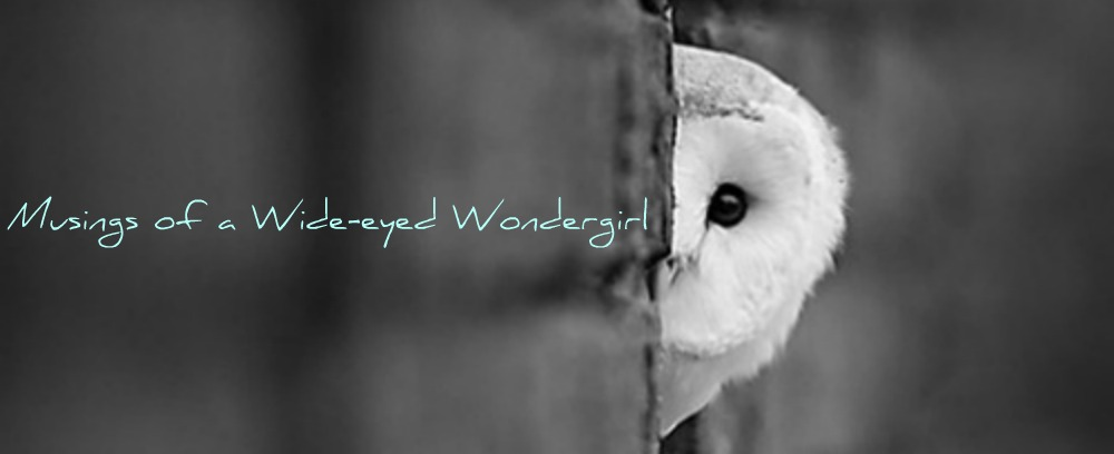 Musings of a Wide-eyed Wondergirl