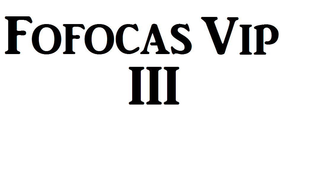 Fofocas Vip III