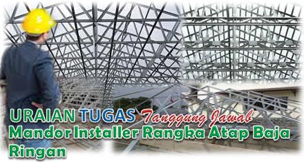 Tugas Mandor Installer Rangka Atap Baja Ringan
