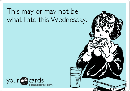 What I Ate Wednesday Someecard