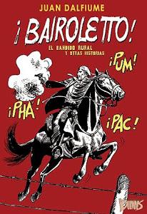 """""""¡BAIROLETTO!, el bandido rural y otras historias"""" de Juan Dalfiume"""
