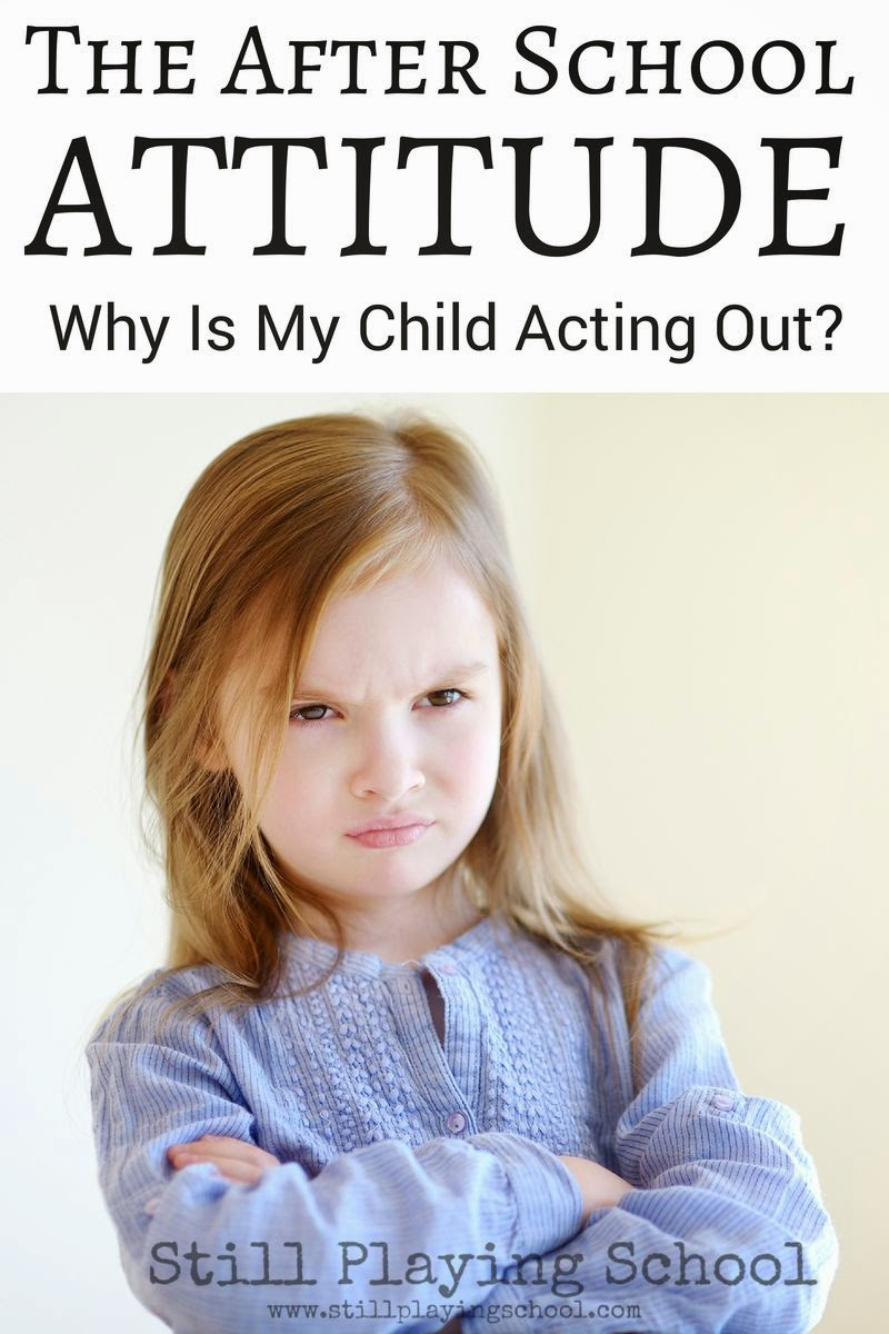 The After School Attitude: Why Is My Child Acting Out at Home ...