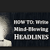 The Art Of Writing Catchy Headlines - Essential Elements
