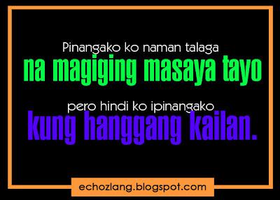 Pinangako ko naman talaga na maging masaya tayo, pero hindi ko ipinangako kung hanggang kailan.