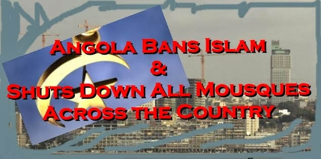 Angola bans Islam and shuts down all mosques across the country