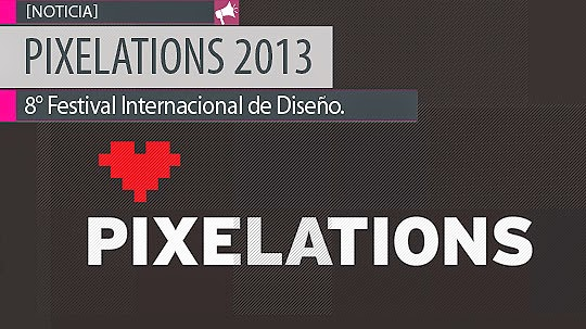 Festival Internacional de Diseño. PIXELATIONS 2013