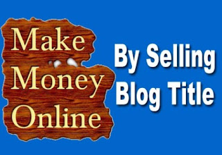 How to Earn by Selling Titles - Tips by BloggingFunda