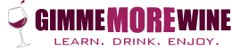 Gimme More #Wine! Learn | Drink | Enjoy