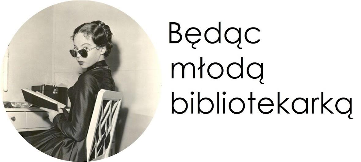 Będąc młodą bibliotekarką...