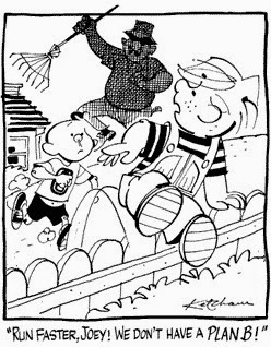 Dennis the Menace: Run faster Joey! We don't have a Plan B.