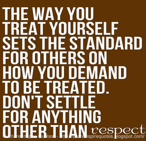 The standard for others on how you demand to be treated don t settle