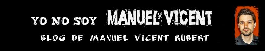YO NO SOY MANUEL VICENT