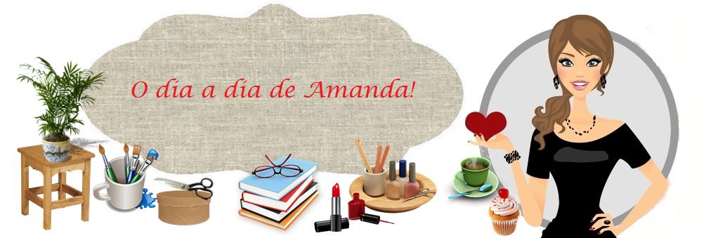 O dia a dia de Amanda!