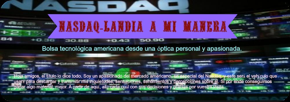 NASDAQ-LANDIA A MI MANERA.