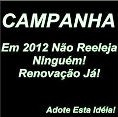 CAMPANHA: Em 2012 Não Reeleja Ninguém!