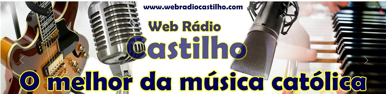 .      WEB RÁDIO CASTILHO 100% CATÓLICA 24 HORAS NO AR.