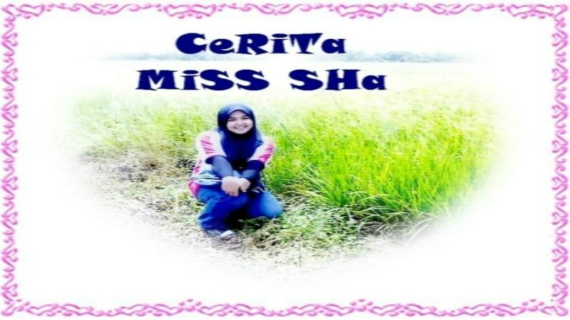 CERITA MISS SHA