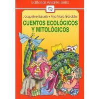CUENTOS ECOLOGICOS Y MITOLOGICOS--JACQUELINE BALCELLS--ANA MARIA GUIRALDES