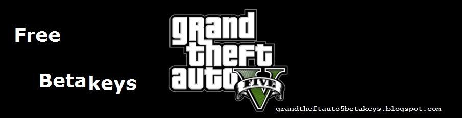 grand theft auto 5 Beta keys giveaway