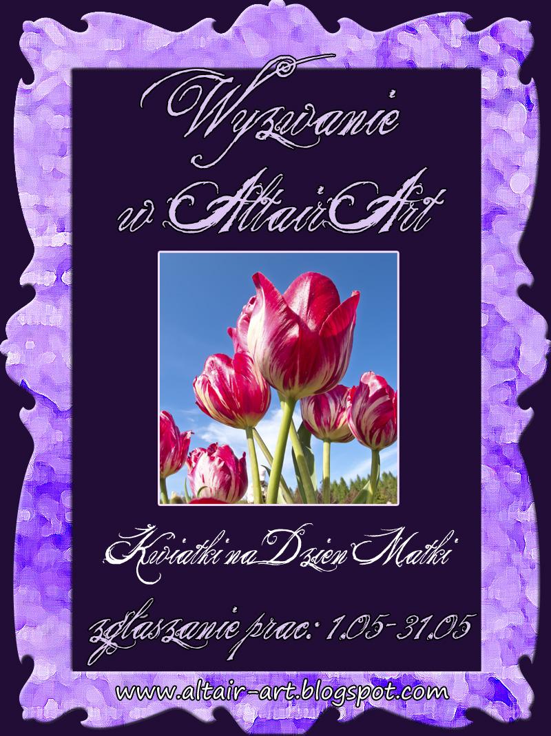 http://altair-art.blogspot.com/2014/05/wyzwanie-7-kwiatki-na-dzien-matki.html