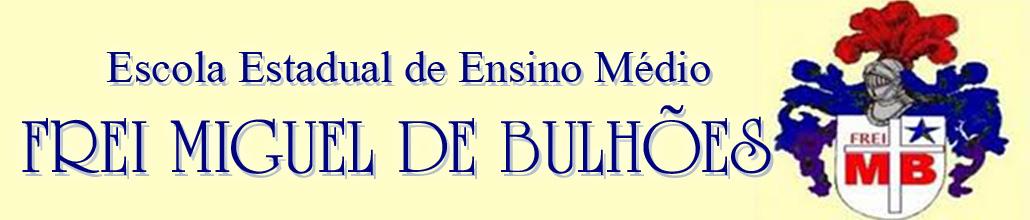 """E. E. E. M. """" Frei Miguel de Bulhões"""""""
