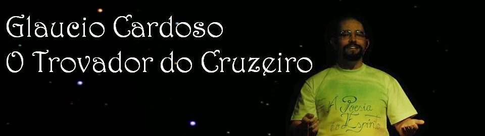 Glaucio Cardoso - O Trovador do Cruzeiro