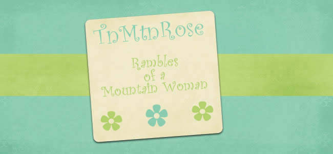 TnMtnRose ~ Rambles Of A Mountain Woman ~
