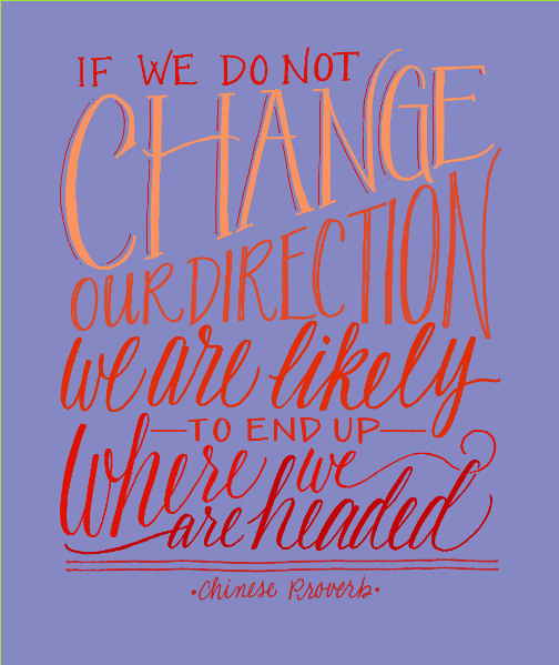 Lettering Lately > If we do not change our direction, we are likely to end up where we are headed
