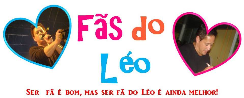 ♥ Fãs do Léo ♥
