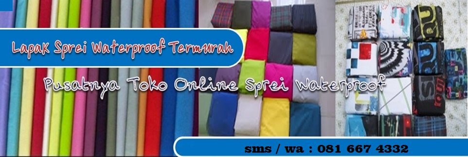 PRODUSEN SPREI WATERPROOF ANTI AIR ANTI TEMBUS MURAH