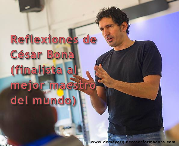 Reflexiones de César Bona (finalista al mejor maestro del mundo)