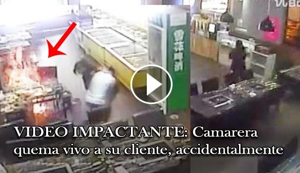 VIDEO IMPACTANTE: Camarera china, quema viva a su cliente, accidentalmente
